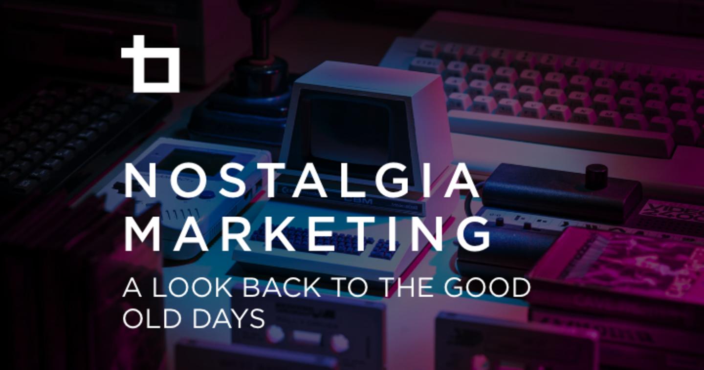 Chiến lược Nostalgia marketing bạn cần biết